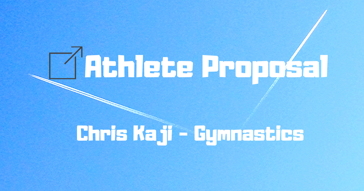 Chris Kaji - Athlete Proposal